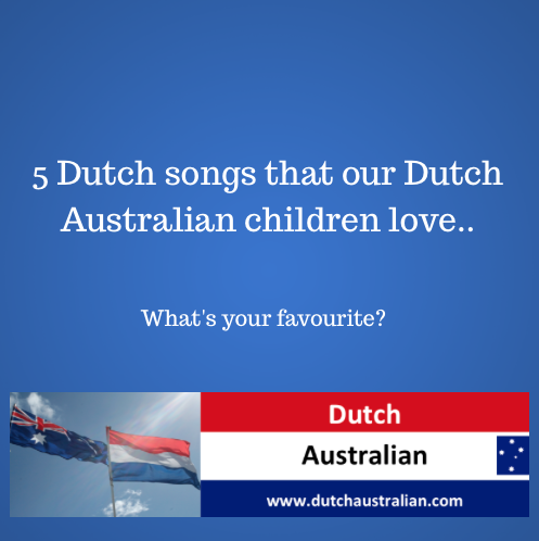 Five dutch songs our Dutch Australian children love